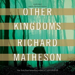 "audiobook reviews ""Other Kingdoms"" by Richard Matheson"