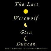 The Last Werewolf   [Glen Duncan]